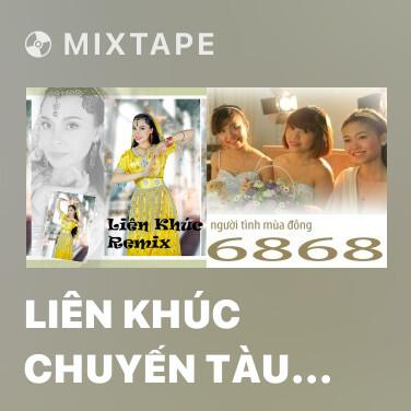 Mixtape Liên Khúc Chuyến Tàu Về Quê Ngoại (Remix) - Various Artists