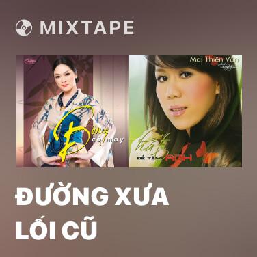 Mixtape Đường Xưa Lối Cũ - Various Artists