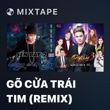 Mixtape Gõ Cửa Trái Tim (Remix) - Various Artists