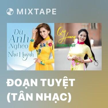 Mixtape Đoạn Tuyệt (Tân Nhạc) - Various Artists