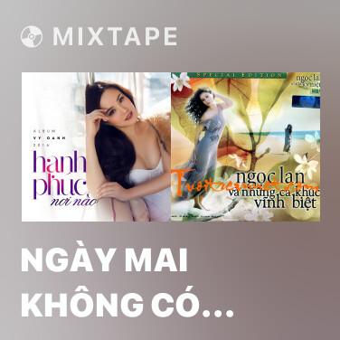 Mixtape Ngày Mai Không Có Anh Trên Đời - Various Artists