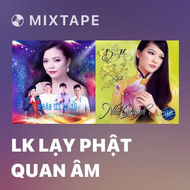 Mixtape LK Lạy Phật Quan Âm - Various Artists