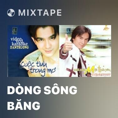 Mixtape Dòng Sông Băng - Various Artists