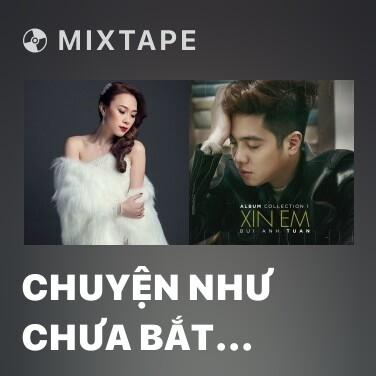 Mixtape Chuyện Như Chưa Bắt Đầu - Various Artists