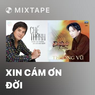 Mixtape Xin Cám Ơn Đời - Various Artists
