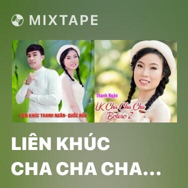 Mixtape Liên Khúc Cha Cha Cha - Đừng Nhắc Chuyện Lòng - Various Artists