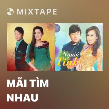 Mixtape Mãi Tìm Nhau - Various Artists