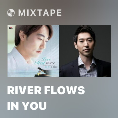 Mixtape River Flows In You