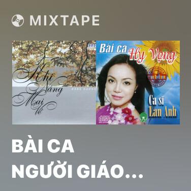 Mixtape Bài Ca Người Giáo Viên Nhân Dân - Various Artists