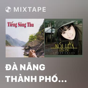 Mixtape Đà Nẵng Thành Phố Tôi Yêu - Various Artists