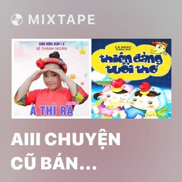 Radio Aiii Chuyện Cũ Bán Hông? - Various Artists