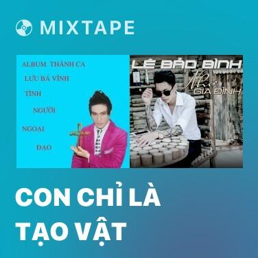 Mixtape Con Chỉ Là Tạo Vật - Various Artists