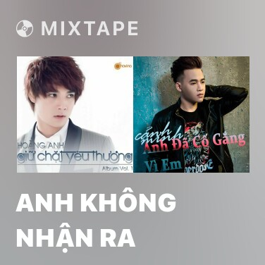 Mixtape Anh Không Nhận Ra - Various Artists