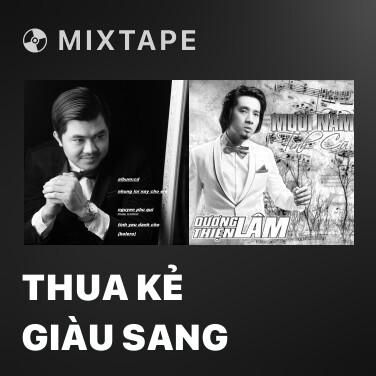 Mixtape Thua Kẻ Giàu Sang - Various Artists