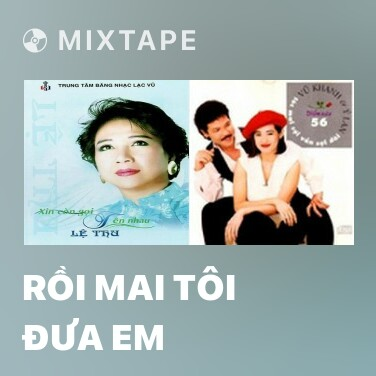 Mixtape Rồi Mai Tôi Đưa Em -