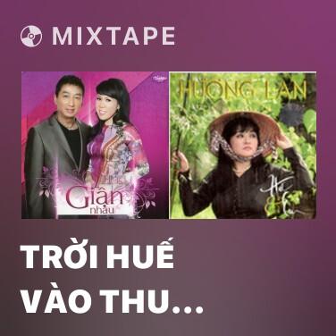 Mixtape Trời Huế Vào Thu Chưa Em & Huế Và Em - Various Artists
