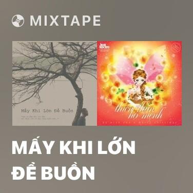 Mixtape Mấy Khi Lớn Để Buồn - Various Artists