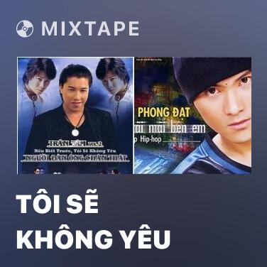 Mixtape Tôi Sẽ Không Yêu - Various Artists