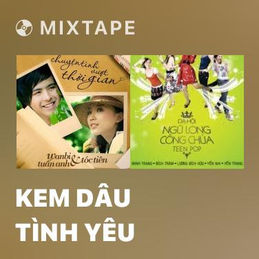 Mixtape Kem Dâu Tình Yêu - Various Artists