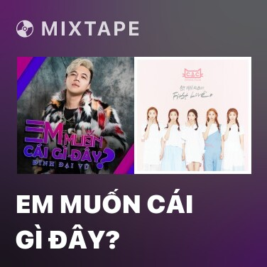 Mixtape Em Muốn Cái Gì Đây? - Various Artists
