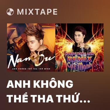 Mixtape Anh Không Thể Tha Thứ Mình (New Version) - Various Artists