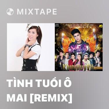 Mixtape Tình Tuổi Ô Mai [Remix] - Various Artists