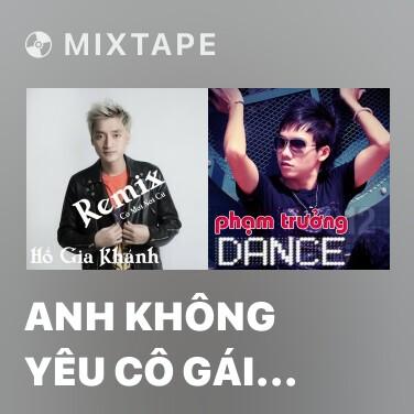 Mixtape Anh Không Yêu Cô Gái Đó (Remix)