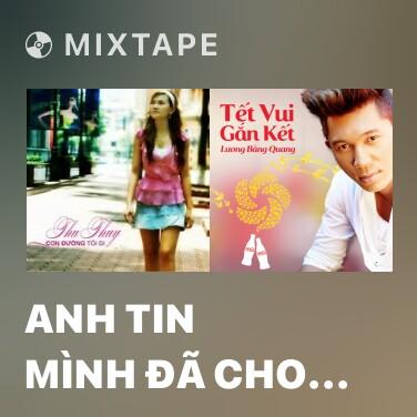 Mixtape Anh Tin Mình Đã Cho Nhau Một Kỷ Niệm - Various Artists