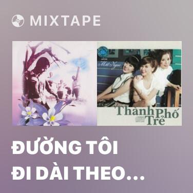 Mixtape Đường Tôi Đi Dài Theo Đất Nước - Various Artists
