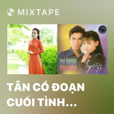 Mixtape Tân Cổ Đoạn Cuối Tình Yêu - Various Artists