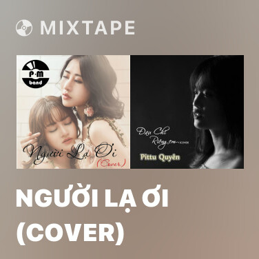 Mixtape Người Lạ Ơi (Cover) - Various Artists