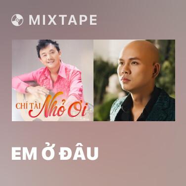 Mixtape Em Ở Đâu - Various Artists