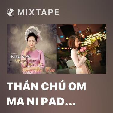 Mixtape Thần Chú Om Ma Ni Pad Me Hum - Various Artists