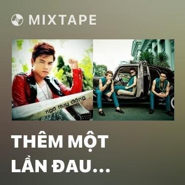 Mixtape Thêm Một Lần Đau (Remix) - Various Artists