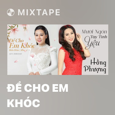 Mixtape Để Cho Em Khóc - Various Artists