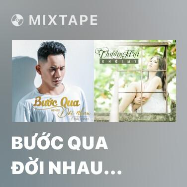 Mixtape Bước Qua Đời Nhau (Phi Nguyễn Remix) - Various Artists