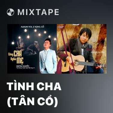 Mixtape Tình Cha (Tân Cổ) - Various Artists
