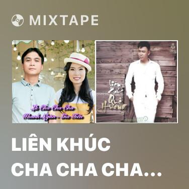 Mixtape Liên Khúc Cha Cha Cha Chờ Anh Hát Lý Duyên Tình - Various Artists