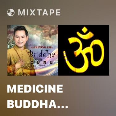 Mixtape Medicine Buddha Mantra – Chú Dược Sư - Various Artists