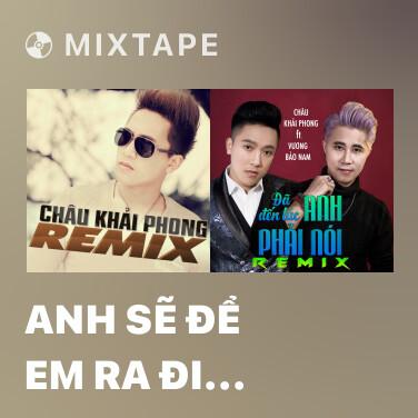 Mixtape Anh Sẽ Để Em Ra Đi Remix - Various Artists