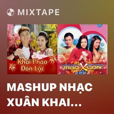 Radio Mashup Nhạc Xuân Khai Pháo Đón Lộc 2018 - Various Artists