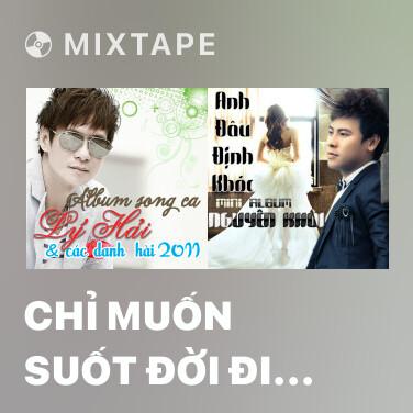 Radio Chỉ Muốn Suốt Đời Đi Cùng Em - Various Artists