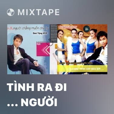 Mixtape Tình Ra Đi ... Người Chẳng Muốn Chia Ly - Various Artists