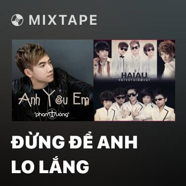 Mixtape Đừng Để Anh Lo Lắng - Various Artists