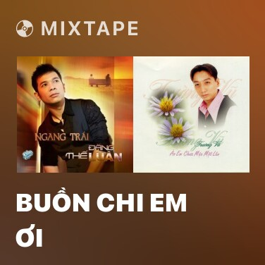 Mixtape Buồn Chi Em Ơi - Various Artists