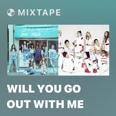 Mixtape Will You Go Out With Me - Various Artists