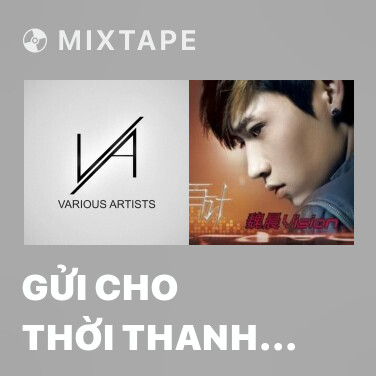 Mixtape Gửi Cho Thời Thanh Xuân Rồi Sẽ Qua Của Chúng Ta - Various Artists