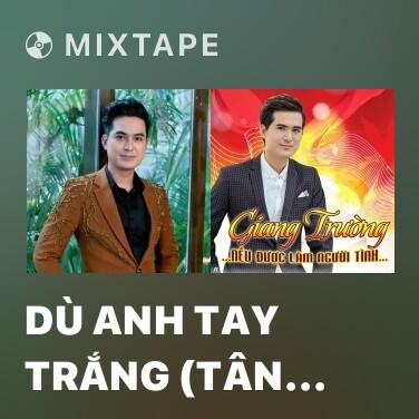 Mixtape Dù Anh Tay Trắng (Tân Cổ) - Various Artists