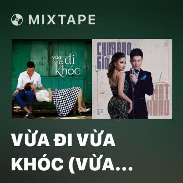 Mixtape Vừa Đi Vừa Khóc (Vừa Đi Vừa Khóc OST)
