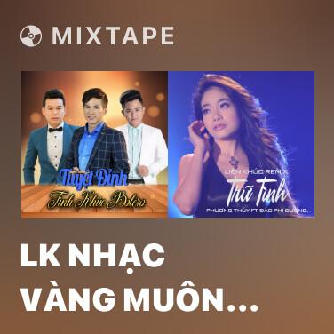 Mixtape LK Nhạc Vàng Muôn Thuở - Various Artists